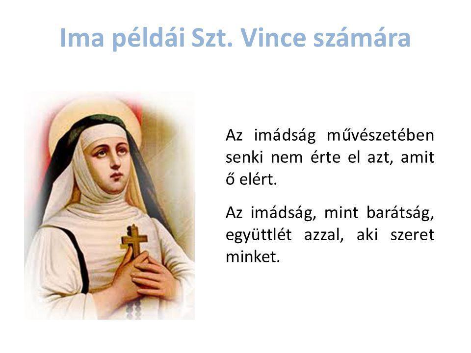Ima példái Szt. Vince számára Az imádság művészetében senki nem érte el azt, amit ő elért. Az imádság, mint barátság, együttlét azzal, aki szeret mink