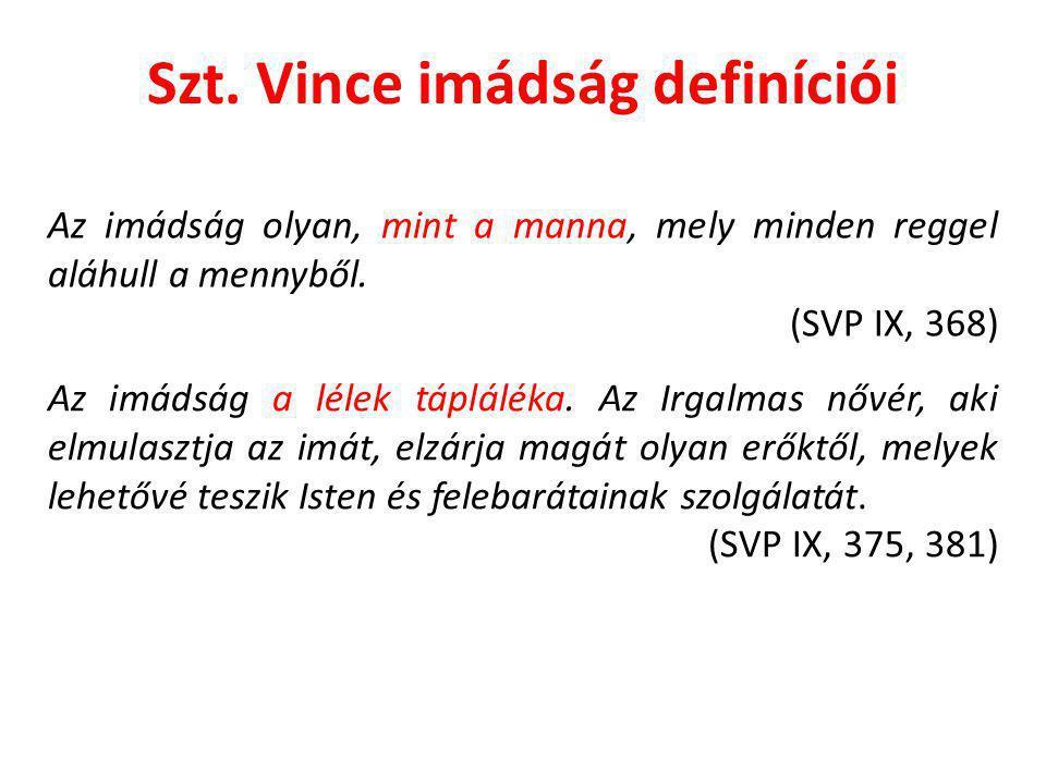 Szt. Vince imádság definíciói Az imádság olyan, mint a manna, mely minden reggel aláhull a mennyből. (SVP IX, 368) Az imádság a lélek tápláléka. Az Ir