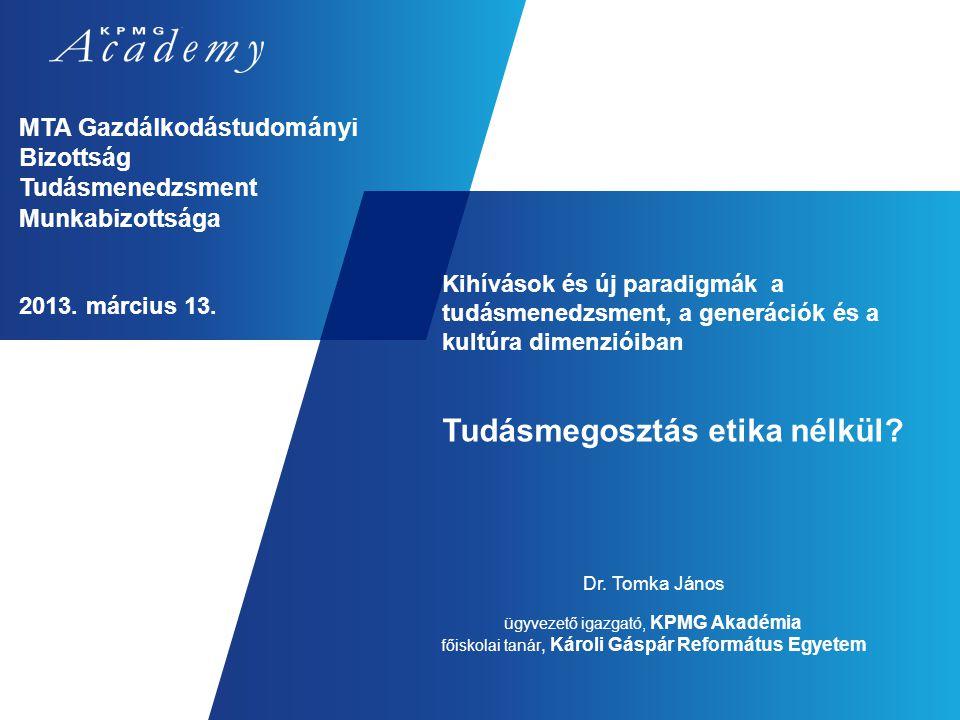MTA Gazdálkodástudományi Bizottság Tudásmenedzsment Munkabizottsága 2013. március 13. Kihívások és új paradigmák a tudásmenedzsment, a generációk és a