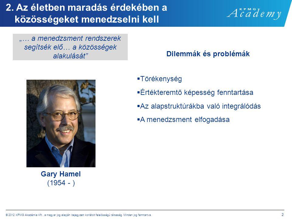 © 2012 KPMG Akadémia Kft., a magyar jog alapján bejegyzett korlátolt felelősségű társaság. Minden jog fenntartva. 2 2. Az életben maradás érdekében a