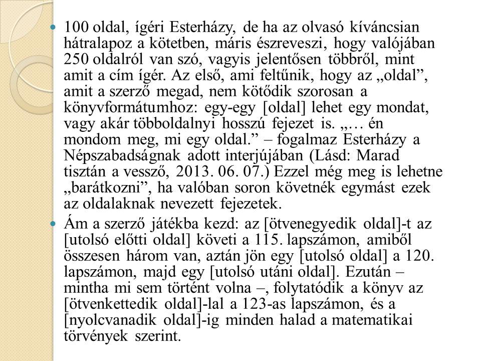 100 oldal, ígéri Esterházy, de ha az olvasó kíváncsian hátralapoz a kötetben, máris észreveszi, hogy valójában 250 oldalról van szó, vagyis jelentősen
