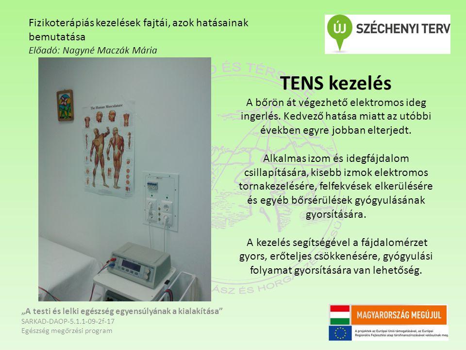 TENS kezelés A bőrön át végezhető elektromos ideg ingerlés. Kedvező hatása miatt az utóbbi években egyre jobban elterjedt. Alkalmas izom és idegfájdal