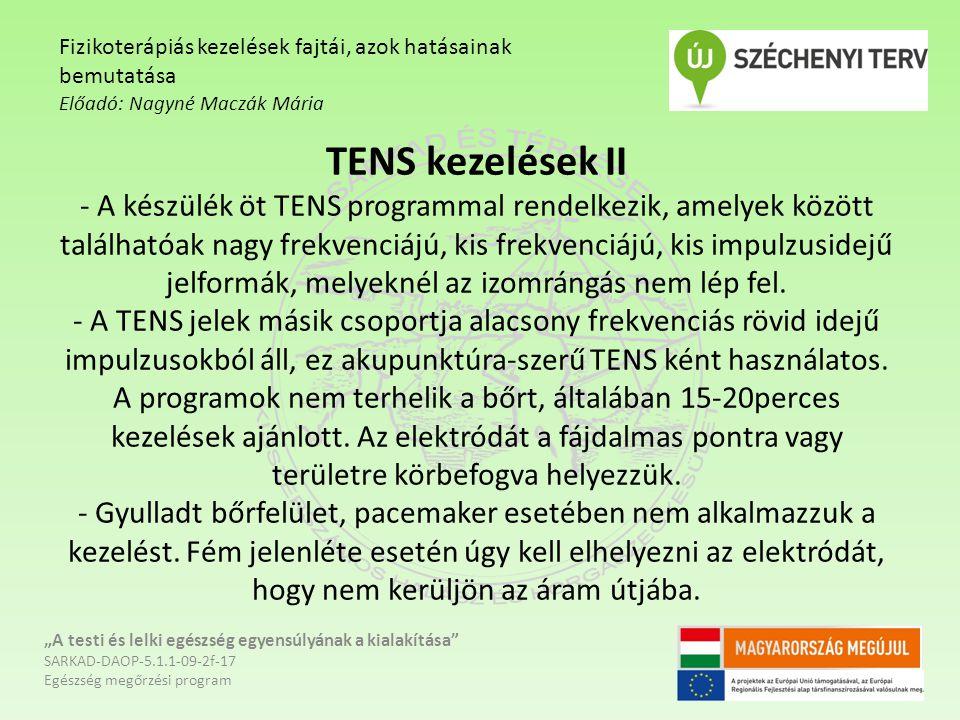 TENS kezelések II - A készülék öt TENS programmal rendelkezik, amelyek között találhatóak nagy frekvenciájú, kis frekvenciájú, kis impulzusidejű jelfo