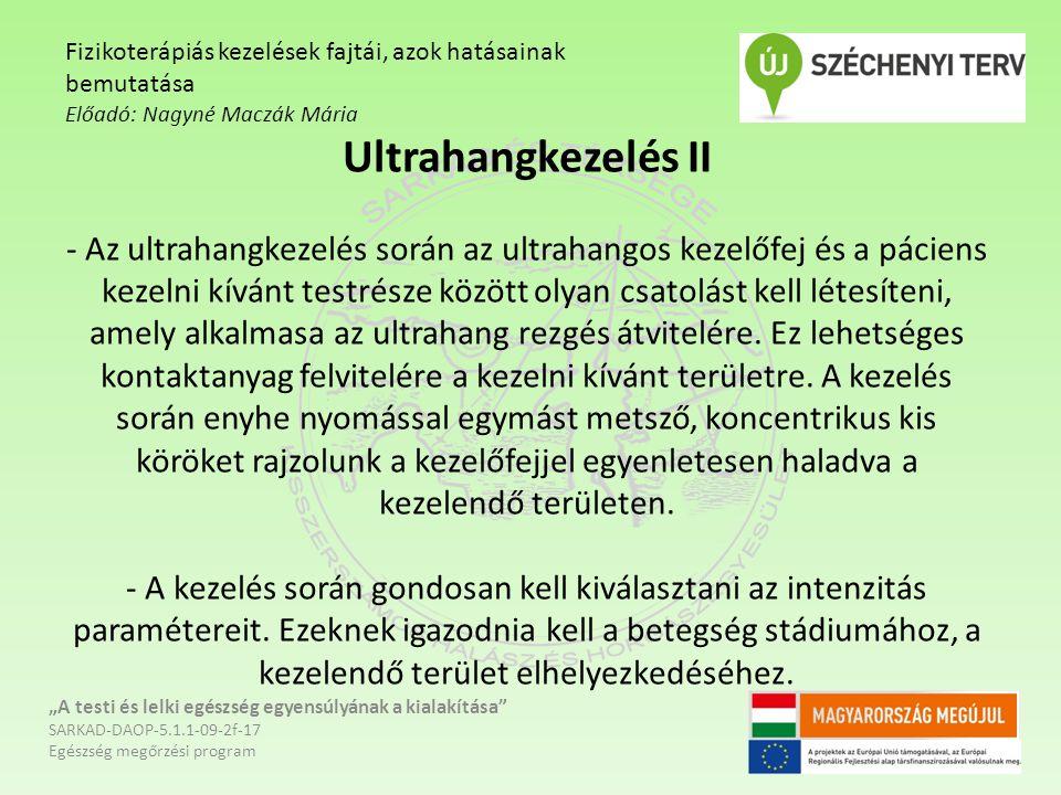 Ultrahangkezelés II - Az ultrahangkezelés során az ultrahangos kezelőfej és a páciens kezelni kívánt testrésze között olyan csatolást kell létesíteni,