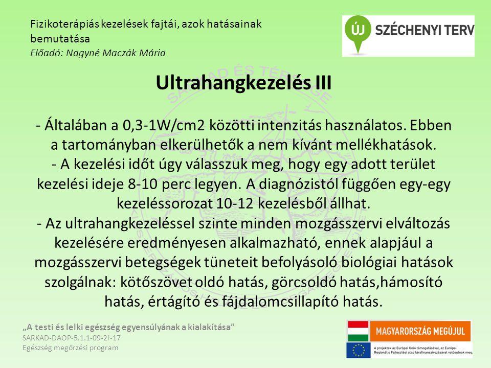 Ultrahangkezelés III - Általában a 0,3-1W/cm2 közötti intenzitás használatos. Ebben a tartományban elkerülhetők a nem kívánt mellékhatások. - A kezelé