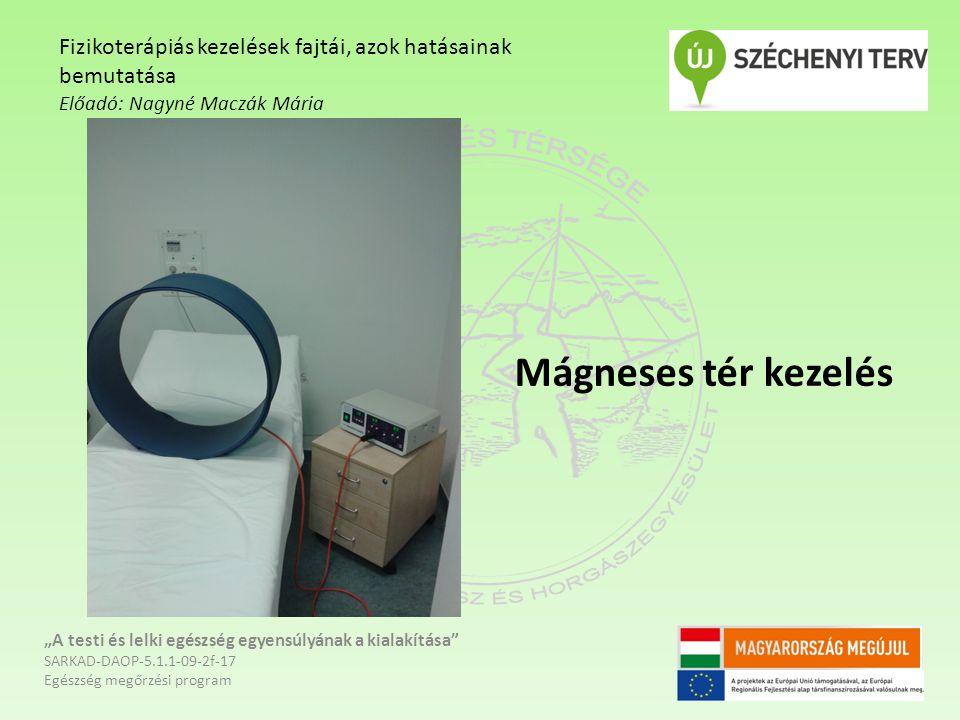 """Mágneses tér kezelés """"A testi és lelki egészség egyensúlyának a kialakítása"""" SARKAD-DAOP-5.1.1-09-2f-17 Egészség megőrzési program Fizikoterápiás keze"""