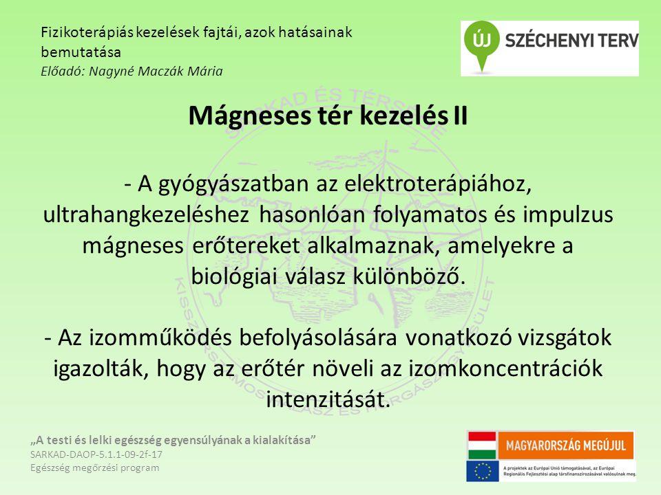 Mágneses tér kezelés II - A gyógyászatban az elektroterápiához, ultrahangkezeléshez hasonlóan folyamatos és impulzus mágneses erőtereket alkalmaznak,