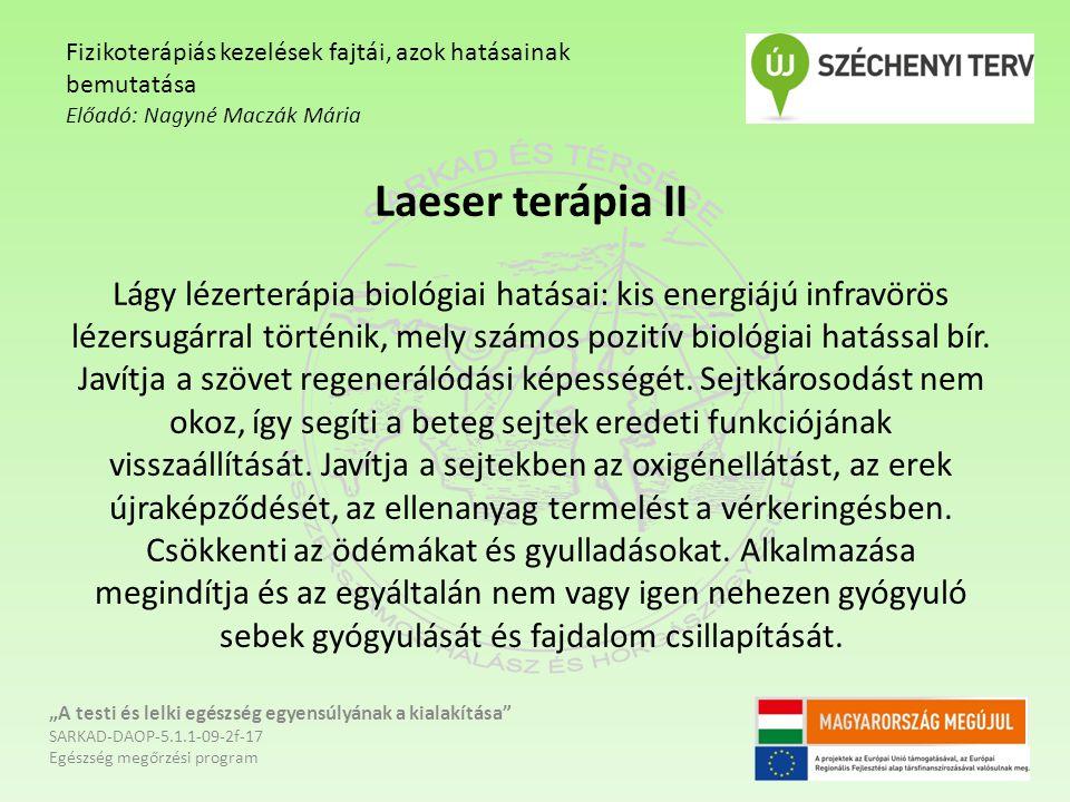 Laeser terápia II Lágy lézerterápia biológiai hatásai: kis energiájú infravörös lézersugárral történik, mely számos pozitív biológiai hatással bír. Ja