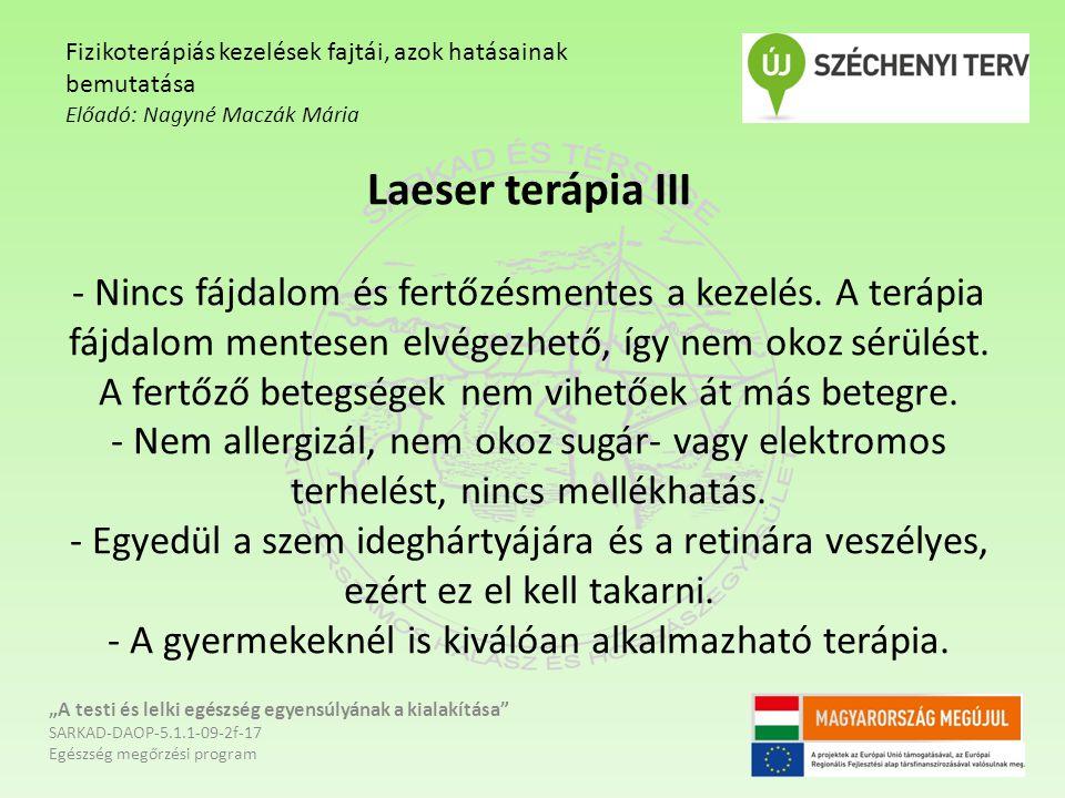 Laeser terápia III - Nincs fájdalom és fertőzésmentes a kezelés. A terápia fájdalom mentesen elvégezhető, így nem okoz sérülést. A fertőző betegségek