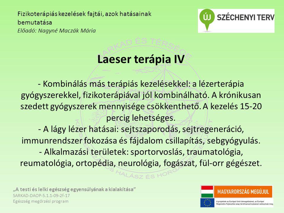 Laeser terápia IV - Kombinálás más terápiás kezelésekkel: a lézerterápia gyógyszerekkel, fizikoterápiával jól kombinálható. A krónikusan szedett gyógy