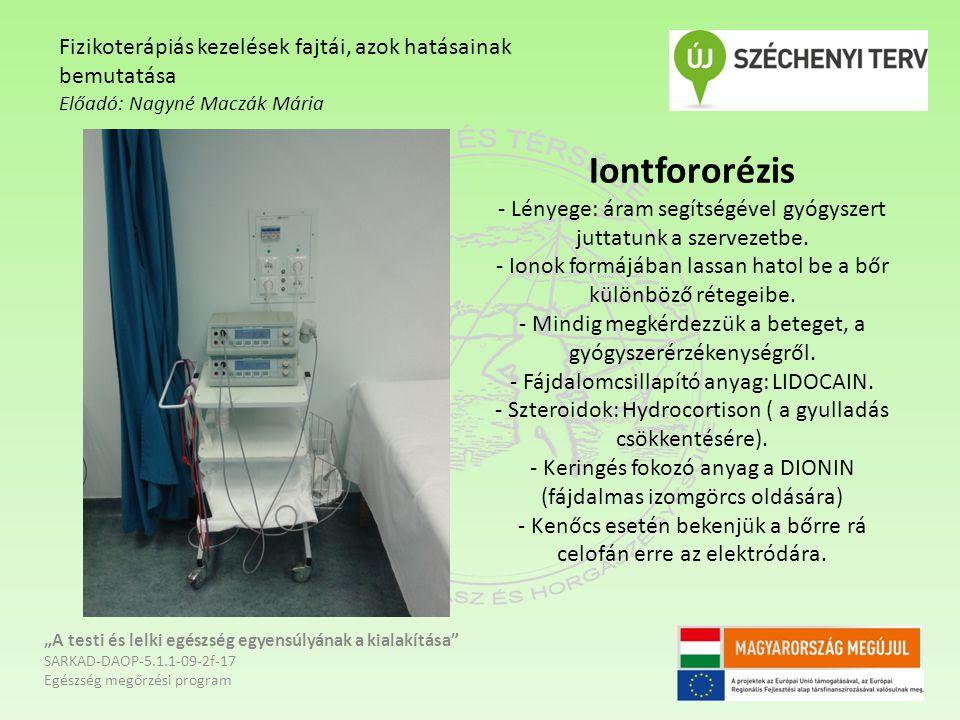 Iontfororézis - Lényege: áram segítségével gyógyszert juttatunk a szervezetbe. - Ionok formájában lassan hatol be a bőr különböző rétegeibe. - Mindig