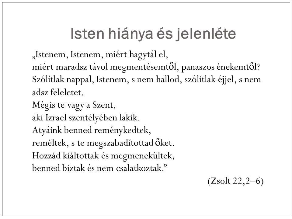"""Isten hiánya és jelenléte """"Istenem, Istenem, miért hagytál el, miért maradsz távol megmentésemt ő l, panaszos énekemt ő l."""