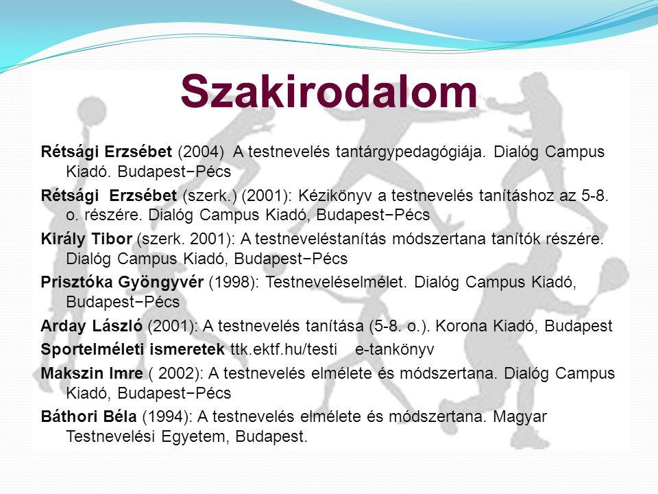 Szakirodalom Rétsági Erzsébet (2004) A testnevelés tantárgypedagógiája.