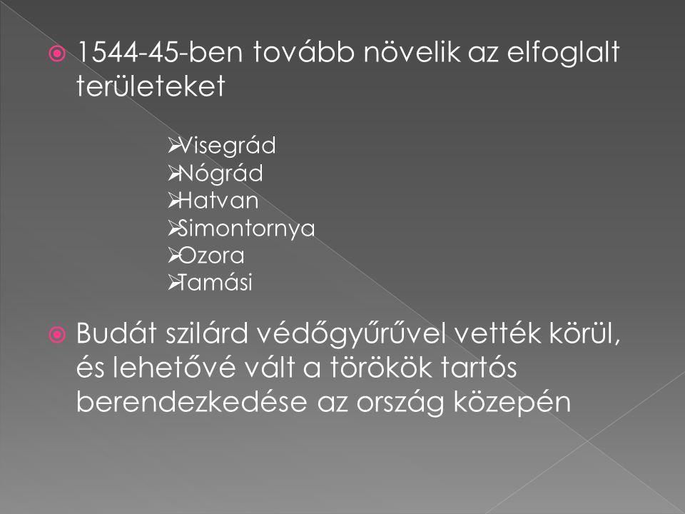  1544-45-ben tovább növelik az elfoglalt területeket  Budát szilárd védőgyűrűvel vették körül, és lehetővé vált a törökök tartós berendezkedése az o