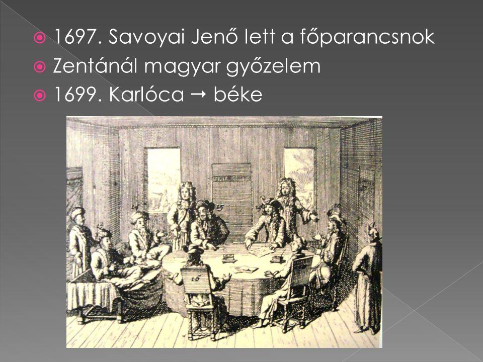  1697. Savoyai Jenő lett a főparancsnok  Zentánál magyar győzelem  1699. Karlóca  béke