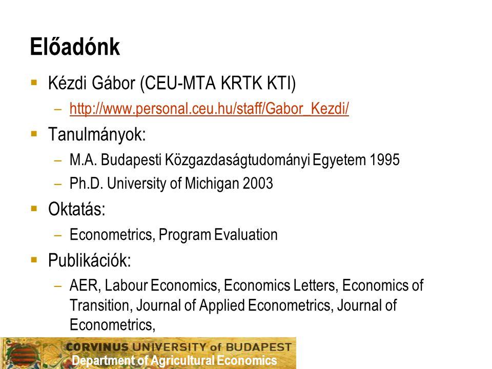 Department of Agricultural Economics Előadónk  Kézdi Gábor (CEU-MTA KRTK KTI) –http://www.personal.ceu.hu/staff/Gabor_Kezdi/http://www.personal.ceu.hu/staff/Gabor_Kezdi/  Tanulmányok: –M.A.