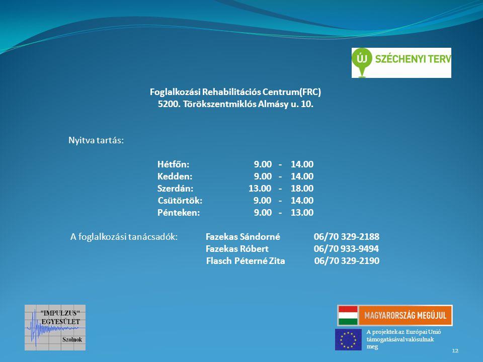 Foglalkozási Rehabilitációs Centrum(FRC) 5200. Törökszentmiklós Almásy u. 10. Nyitva tartás: Hétfőn:9.00 - 14.00 Kedden:9.00 - 14.00 Szerdán: 13.00 -