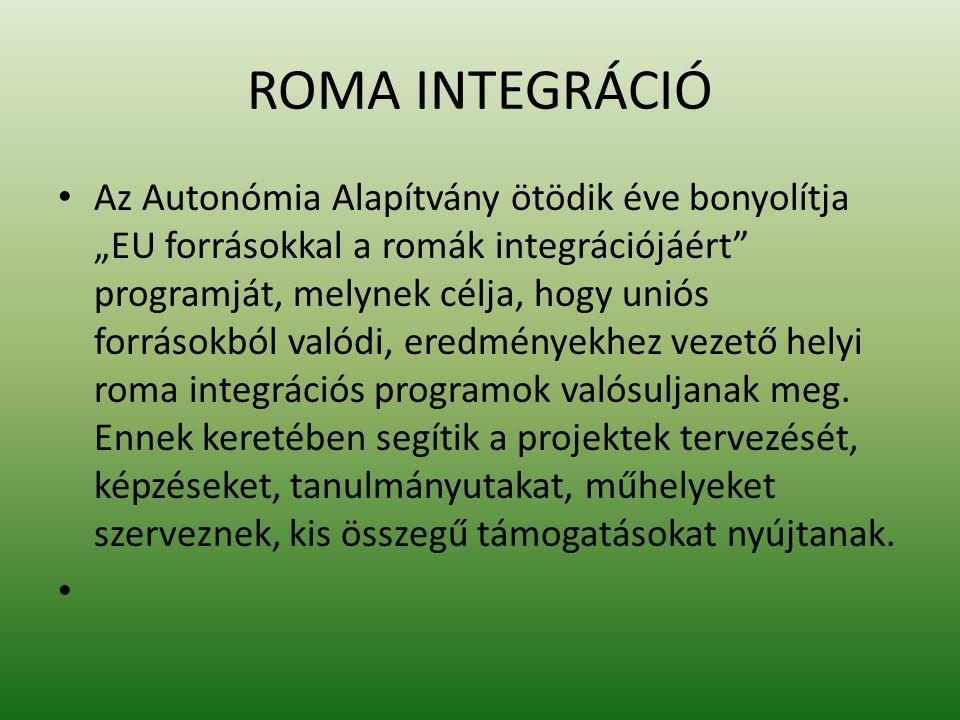 """ROMA INTEGRÁCIÓ Az Autonómia Alapítvány ötödik éve bonyolítja """"EU forrásokkal a romák integrációjáért"""" programját, melynek célja, hogy uniós forrásokb"""