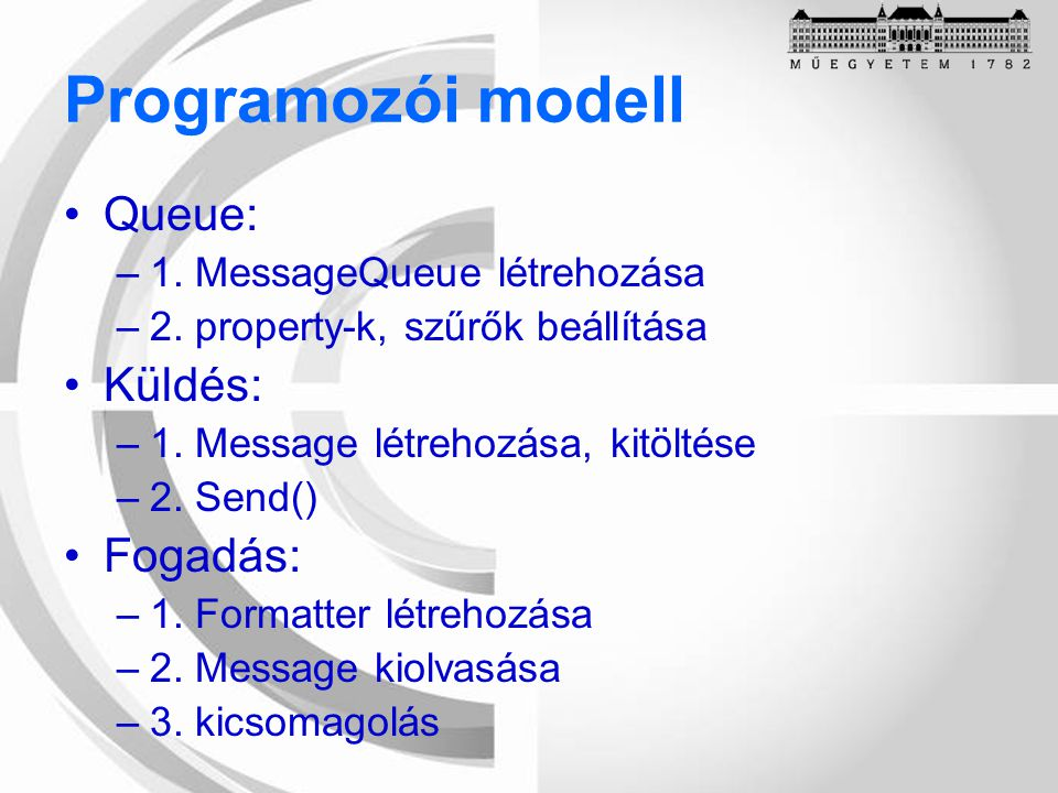 Programozói modell Queue: –1. MessageQueue létrehozása –2.