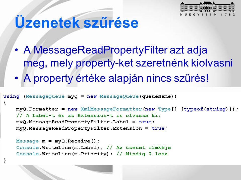 Üzenetek szűrése A MessageReadPropertyFilter azt adja meg, mely property-ket szeretnénk kiolvasni A property értéke alapján nincs szűrés.