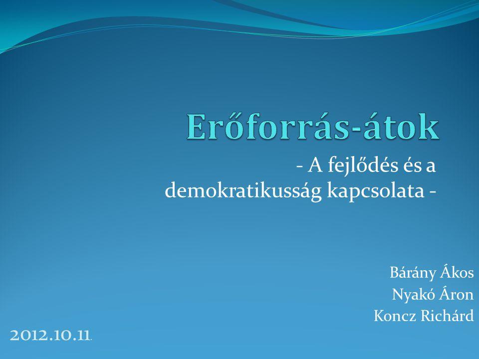 - A fejlődés és a demokratikusság kapcsolata - Bárány Ákos Nyakó Áron Koncz Richárd 2012.10.11.