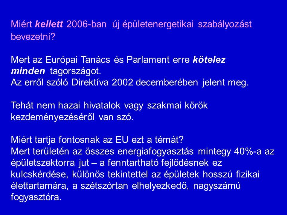 Miért kellett 2006-ban új épületenergetikai szabályozást bevezetni? Mert az Európai Tanács és Parlament erre kötelez minden tagországot. Az erről szól
