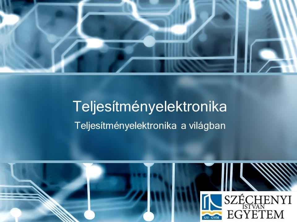 Teljesítményelektronika a világban Teljesítményelektronika