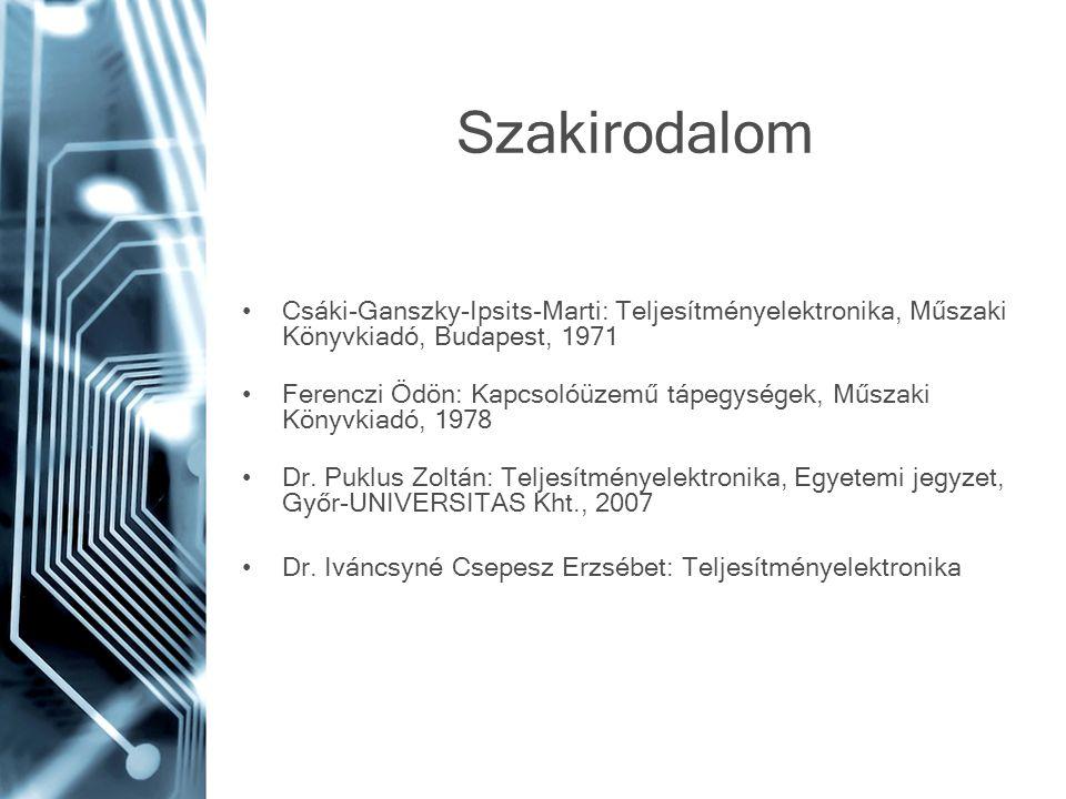 Szakirodalom Csáki-Ganszky-Ipsits-Marti: Teljesítményelektronika, Műszaki Könyvkiadó, Budapest, 1971 Ferenczi Ödön: Kapcsolóüzemű tápegységek, Műszaki