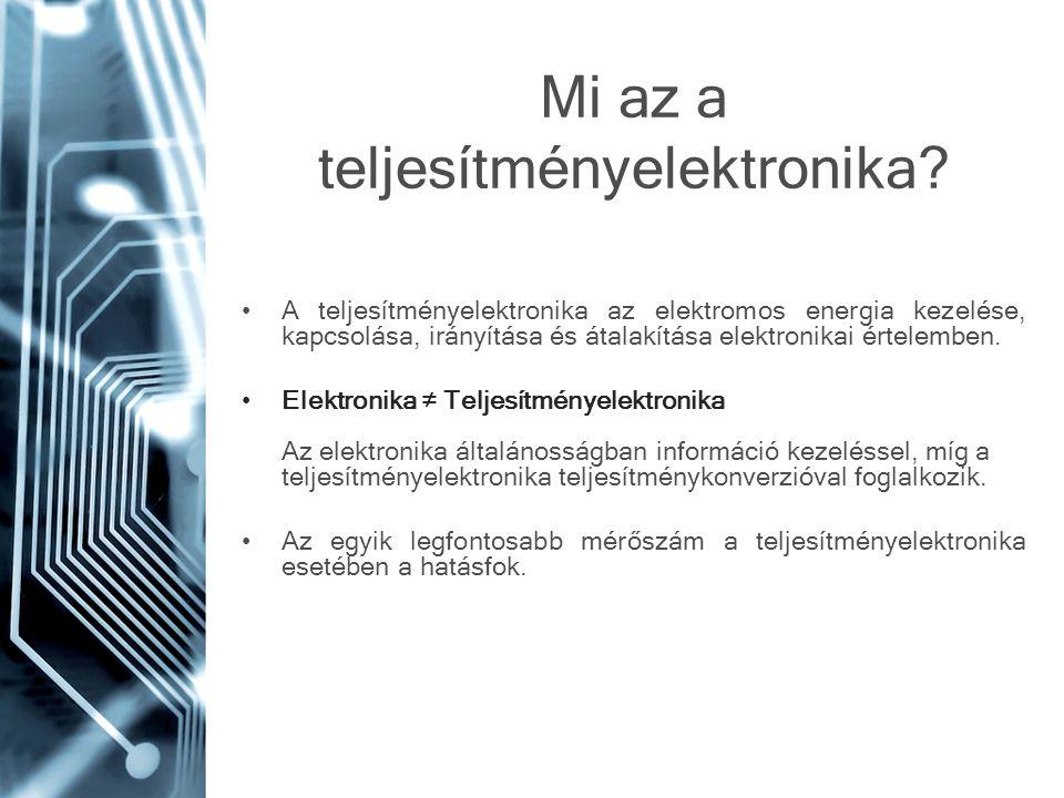 Mi az a teljesítményelektronika? A teljesítményelektronika az elektromos energia kezelése, kapcsolása, irányítása és átalakítása elektronikai értelemb