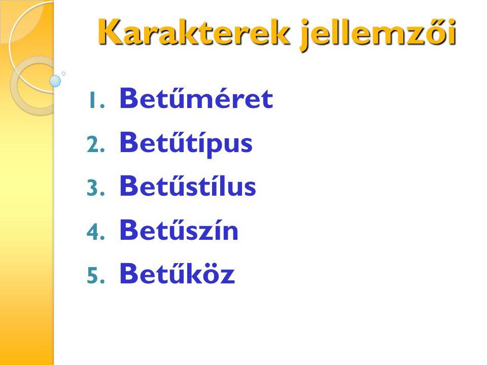 Karakterek jellemzői 1. Betűméret 2. Betűtípus 3. Betűstílus 4. Betűszín 5. Betűköz