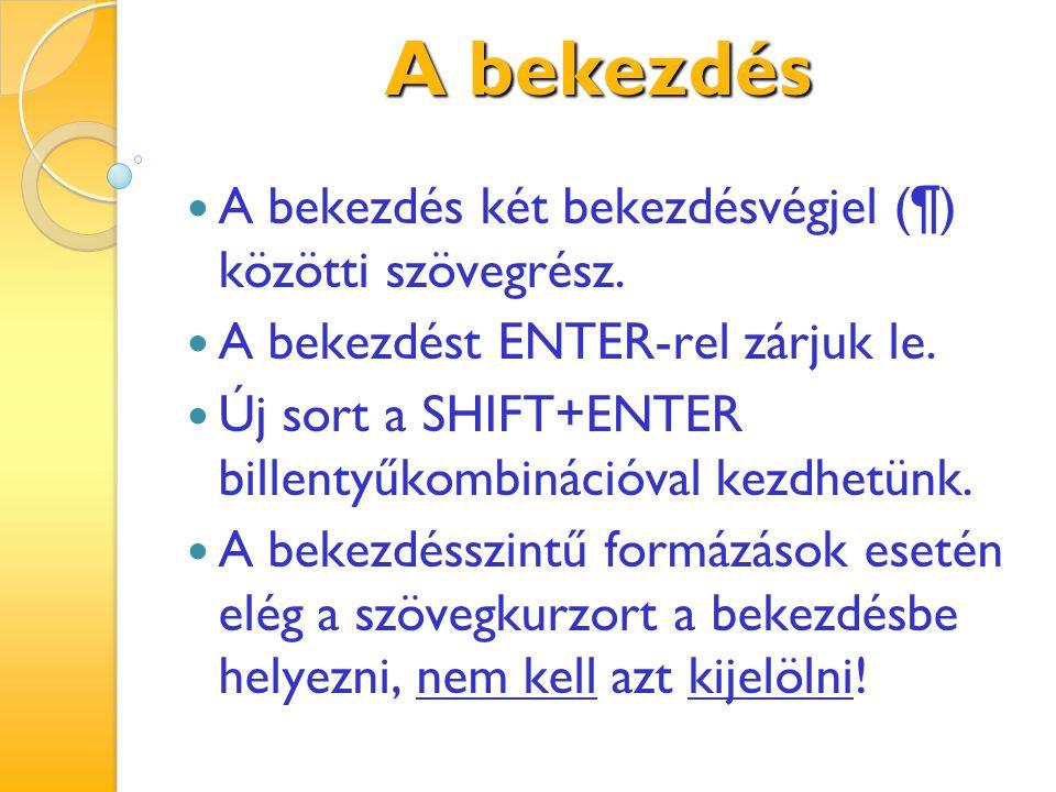 A bekezdés A bekezdés két bekezdésvégjel (¶) közötti szövegrész. A bekezdést ENTER-rel zárjuk le. Új sort a SHIFT+ENTER billentyűkombinációval kezdhet