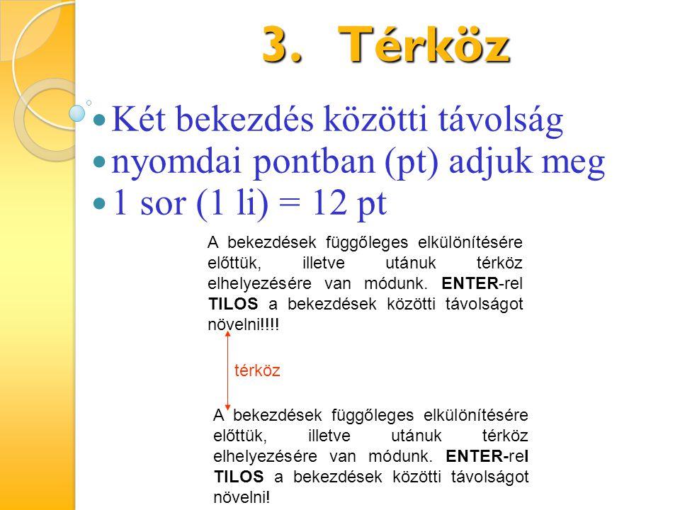 3.Térköz Két bekezdés közötti távolság nyomdai pontban (pt) adjuk meg 1 sor (1 li) = 12 pt A bekezdések függőleges elkülönítésére előttük, illetve utá