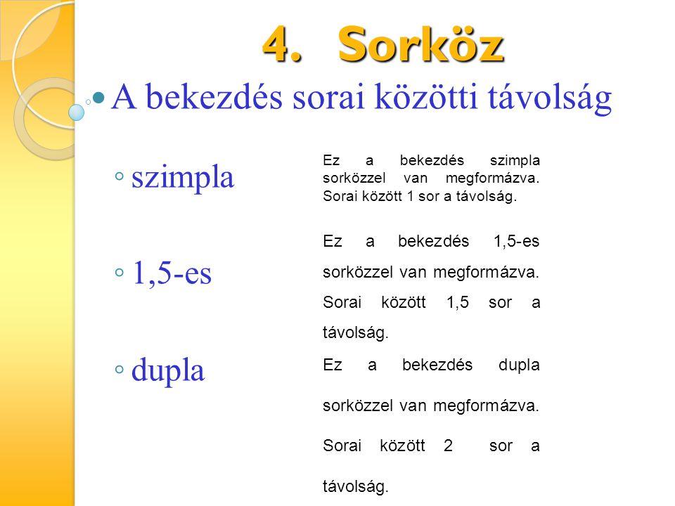 4.Sorköz Ez a bekezdés szimpla sorközzel van megformázva. Sorai között 1 sor a távolság. A bekezdés sorai közötti távolság ◦ szimpla ◦ 1,5-es ◦ dupla