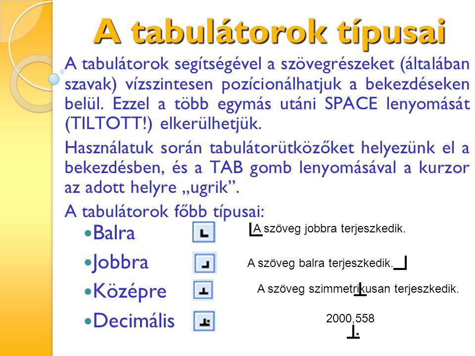 A tabulátorok típusai A tabulátorok segítségével a szövegrészeket (általában szavak) vízszintesen pozícionálhatjuk a bekezdéseken belül. Ezzel a több
