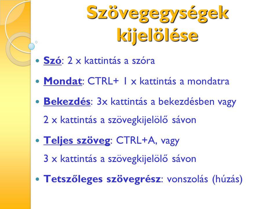 Szövegegységek kijelölése Szó: 2 x kattintás a szóra Mondat: CTRL+ 1 x kattintás a mondatra Bekezdés: 3x kattintás a bekezdésben vagy 2 x kattintás a