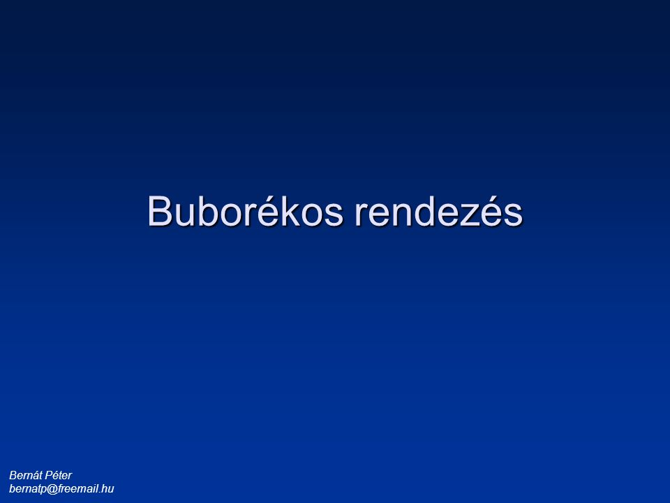 Bernát Péter bernatp@freemail.hu 1 3 4 6 8 9 Buborékos rendezés A rendezendő sorozat