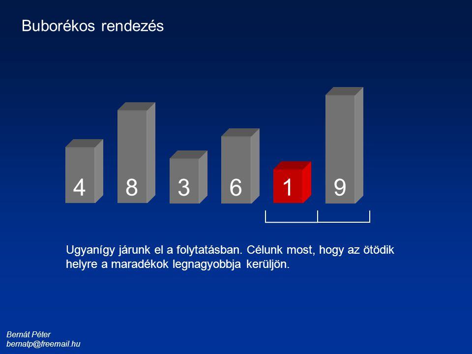 Bernát Péter bernatp@freemail.hu 1 3 4 6 8 9 Buborékos rendezés Ugyanígy járunk el a folytatásban. Célunk most, hogy az ötödik helyre a maradékok legn