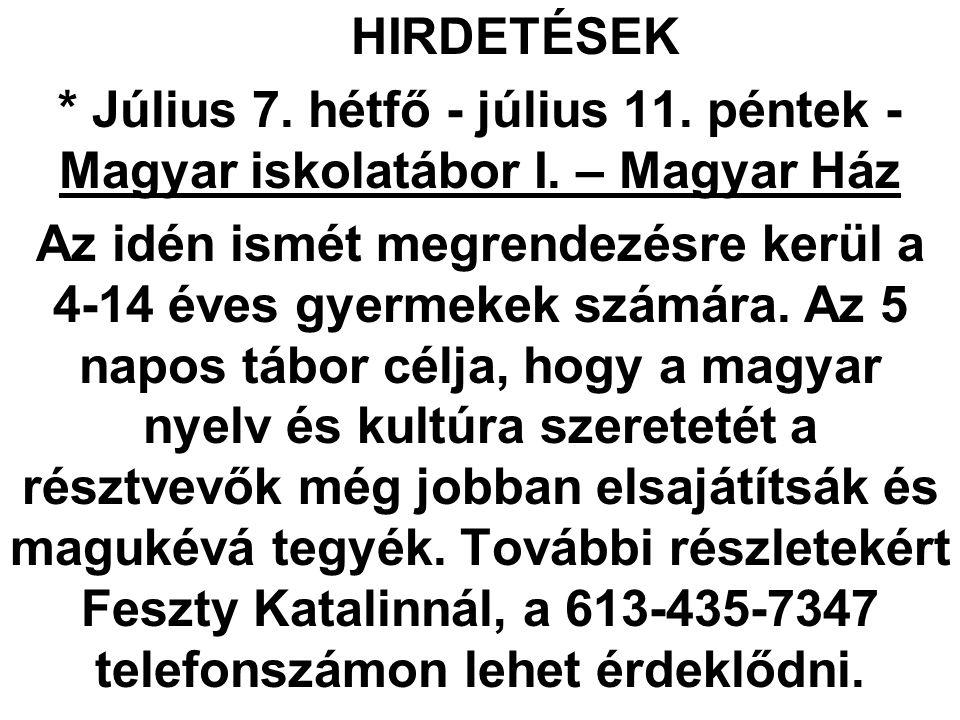 HIRDETÉSEK * Július 7. hétfő - július 11. péntek - Magyar iskolatábor I. – Magyar Ház Az idén ismét megrendezésre kerül a 4-14 éves gyermekek számára.