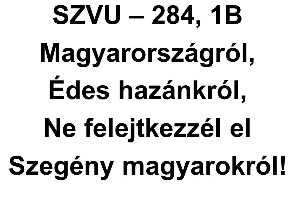 SZVU – 284, 1B Magyarországról, Édes hazánkról, Ne felejtkezzél el Szegény magyarokról!