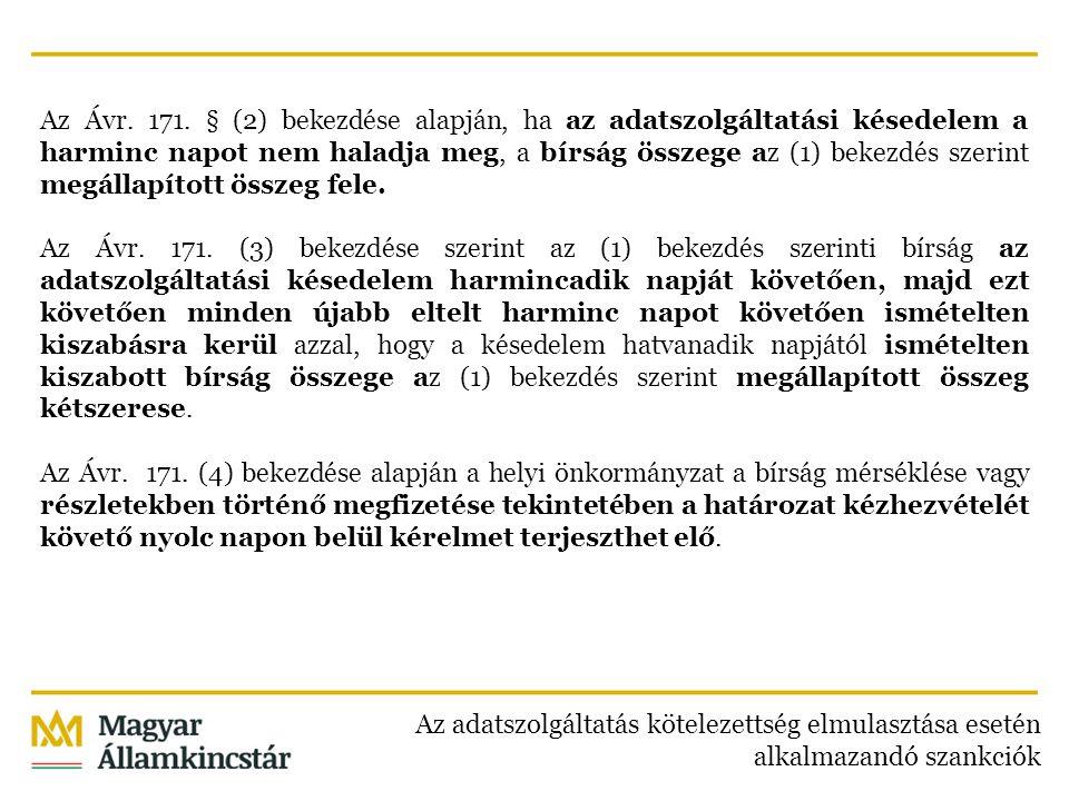 Az Ávr. 171. § (2) bekezdése alapján, ha az adatszolgáltatási késedelem a harminc napot nem haladja meg, a bírság összege az (1) bekezdés szerint megá