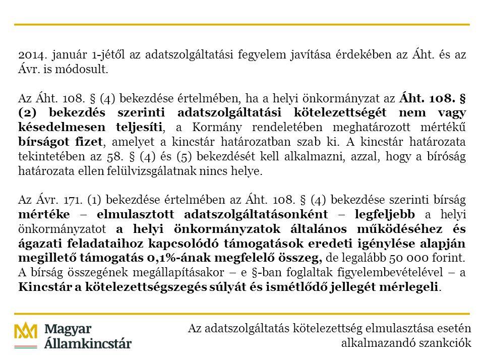 2014. január 1-jétől az adatszolgáltatási fegyelem javítása érdekében az Áht. és az Ávr. is módosult. Az Áht. 108. § (4) bekezdése értelmében, ha a he