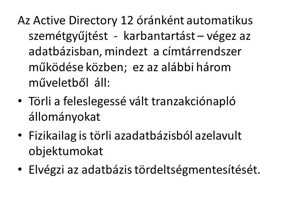 Az Active Directory 12 óránként automatikus szemétgyűjtést - karbantartást – végez az adatbázisban, mindezt a címtárrendszer működése közben; ez az alábbi három műveletből áll: Törli a feleslegessé vált tranzakciónapló állományokat Fizikailag is törli azadatbázisból azelavult objektumokat Elvégzi az adatbázis tördeltségmentesítését.