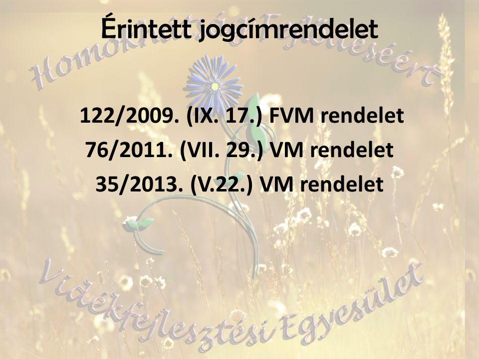 Érintett jogcímrendelet 122/2009. (IX. 17.) FVM rendelet 76/2011.