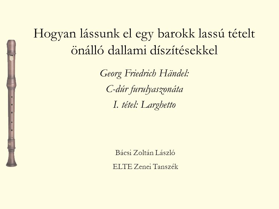 Hogyan lássunk el egy barokk lassú tételt önálló dallami díszítésekkel Georg Friedrich Händel: C-dúr furulyaszonáta I.