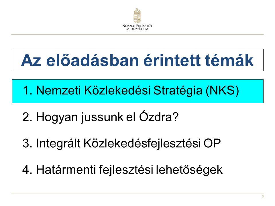 2 Az előadásban érintett témák 1. Nemzeti Közlekedési Stratégia (NKS) 2. Hogyan jussunk el Ózdra? 3. Integrált Közlekedésfejlesztési OP 4. Határmenti