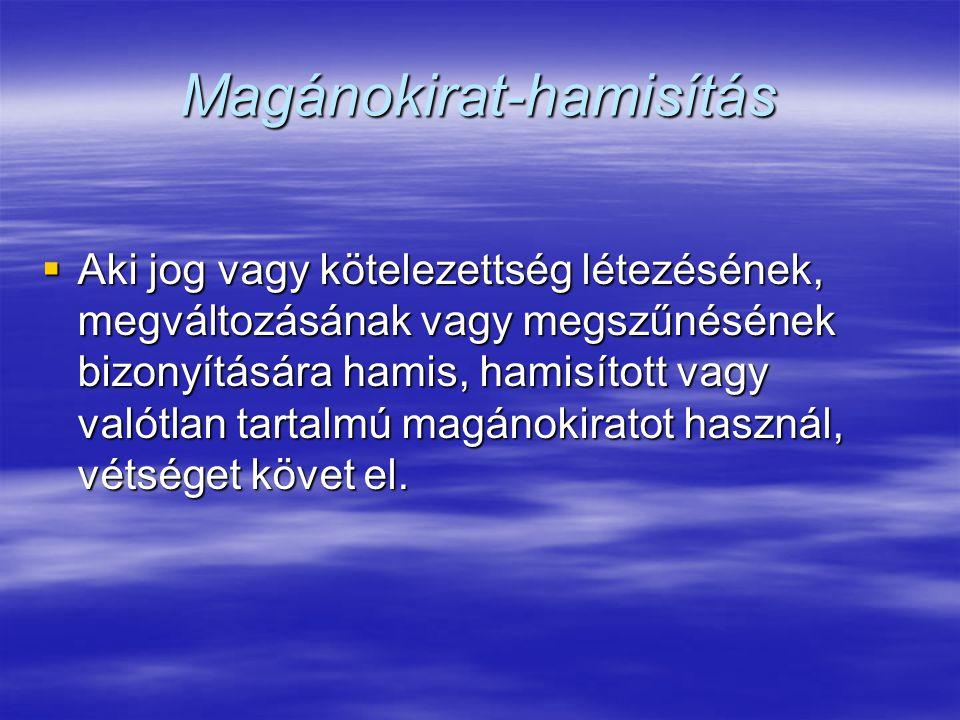 Magánokirat-hamisítás  Aki jog vagy kötelezettség létezésének, megváltozásának vagy megszűnésének bizonyítására hamis, hamisított vagy valótlan tarta