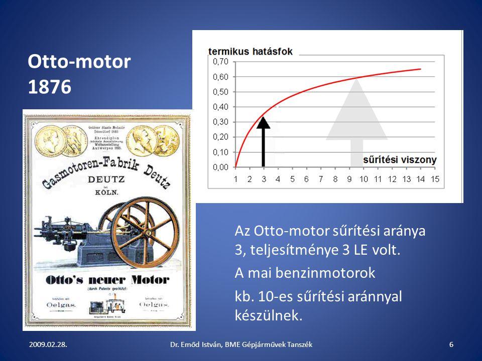 Otto-motor 1876 Az Otto-motor sűrítési aránya 3, teljesítménye 3 LE volt. A mai benzinmotorok kb. 10-es sűrítési aránnyal készülnek. 2009.02.28.6Dr. E