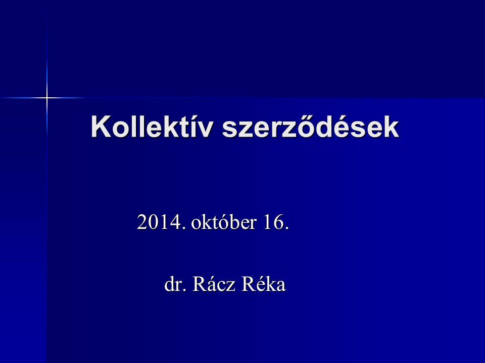 Kollektív szerződések 2014. október 16. 2014. október 16. dr. Rácz Réka dr. Rácz Réka