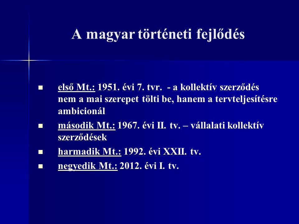 A magyar történeti fejlődés első Mt.: 1951. évi 7. tvr. - a kollektív szerződés nem a mai szerepet tölti be, hanem a tervteljesítésre ambicionál másod
