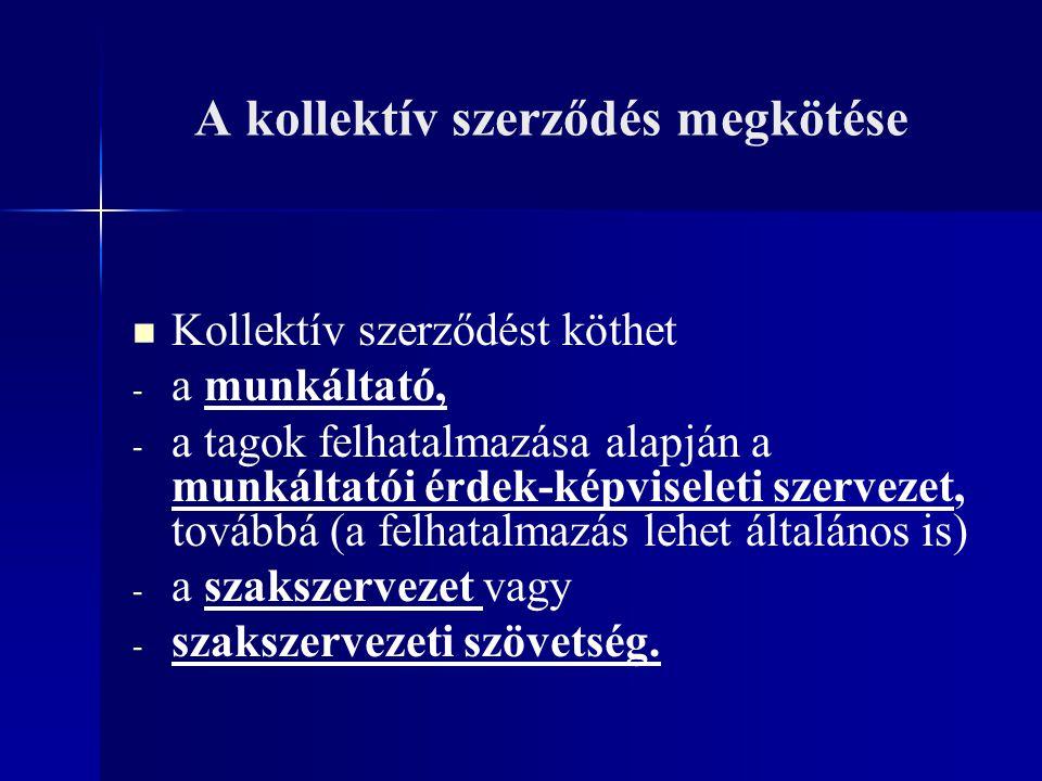 A kollektív szerződés megkötése Kollektív szerződést köthet - - a munkáltató, - - a tagok felhatalmazása alapján a munkáltatói érdek-képviseleti szerv